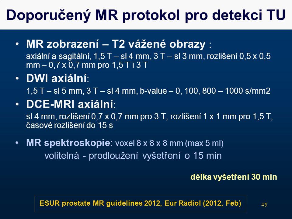 45 Doporučený MR protokol pro detekci TU •MR zobrazení – T2 vážené obrazy : axiální a sagitální, 1,5 T – sl 4 mm, 3 T – sl 3 mm, rozlišení 0,5 x 0,5 m