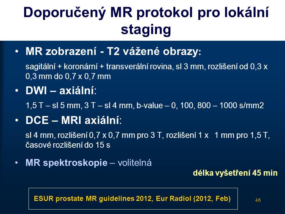 46 Doporučený MR protokol pro lokální staging •MR zobrazení - T2 vážené obrazy : sagitální + koronární + transverální rovina, sl 3 mm, rozlišení od 0,
