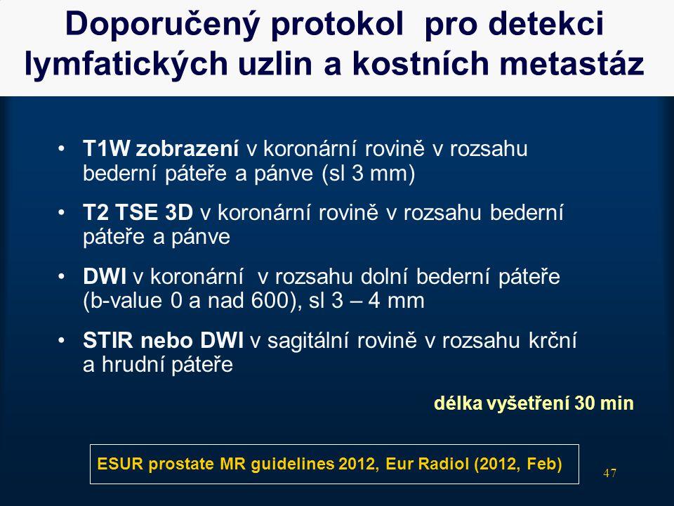 47 Doporučený protokol pro detekci lymfatických uzlin a kostních metastáz •T1W zobrazení v koronární rovině v rozsahu bederní páteře a pánve (sl 3 mm)