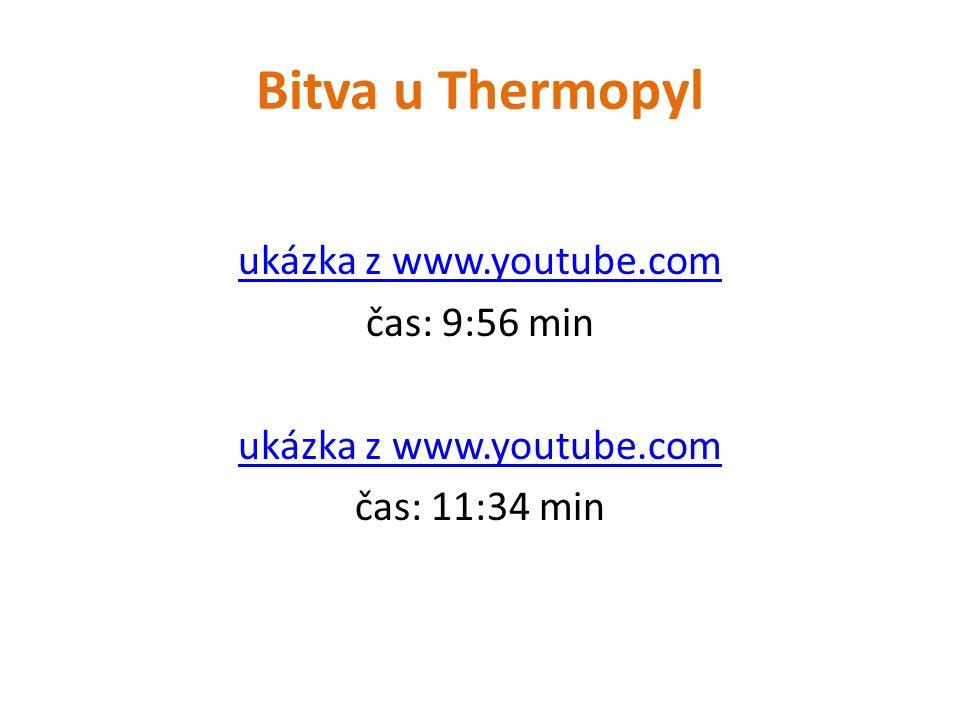 Bitva u Thermopyl ukázka z www.youtube.com čas: 9:56 min ukázka z www.youtube.com čas: 11:34 min