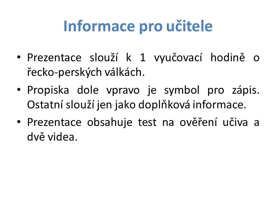 Informace pro učitele • Prezentace slouží k 1 vyučovací hodině o řecko-perských válkách. • Propiska dole vpravo je symbol pro zápis. Ostatní slouží je