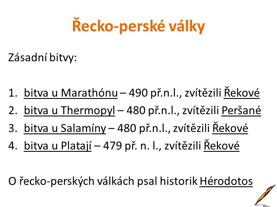 Řecko-perské války Zásadní bitvy: 1.bitva u Marathónu – 490 př.n.l., zvítězili Řekové 2.bitva u Thermopyl – 480 př.n.l., zvítězili Peršané 3.bitva u S