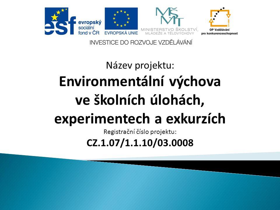 Název projektu: Environmentální výchova ve školních úlohách, experimentech a exkurzích Registrační číslo projektu: CZ.1.07/1.1.10/03.0008