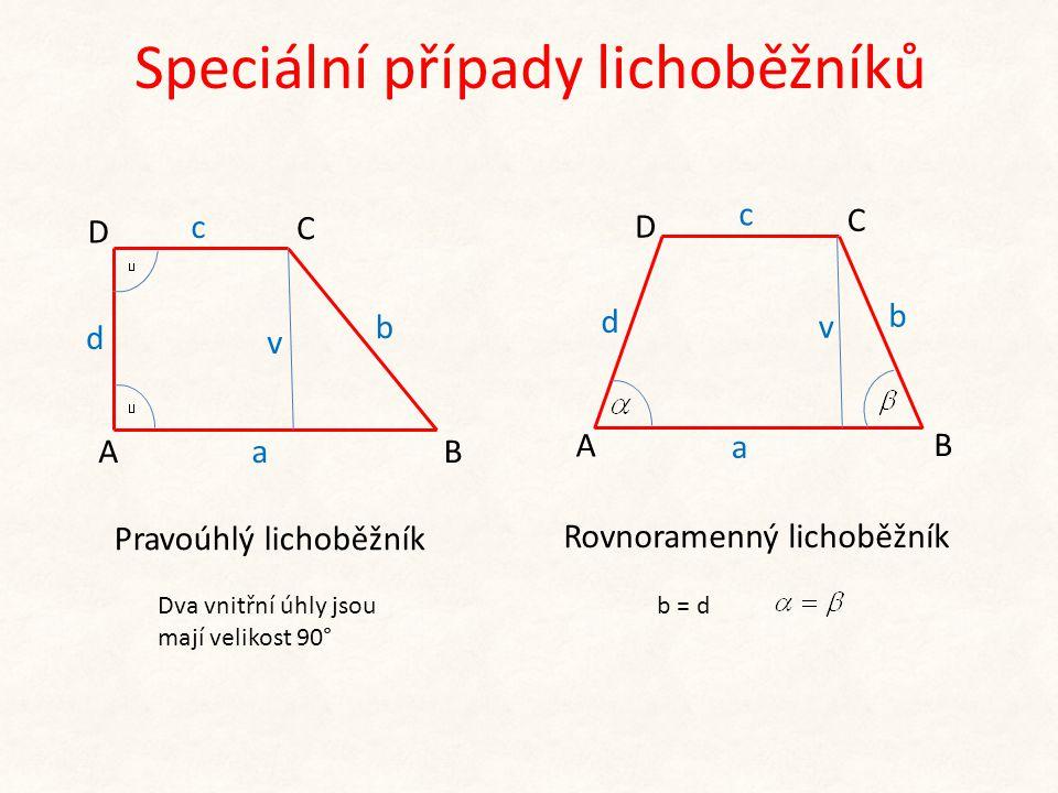 b c A C Ba d D v b = d b c A C a d D B v Pravoúhlý lichoběžník Rovnoramenný lichoběžník Dva vnitřní úhly jsou mají velikost 90° Speciální případy lichoběžníků