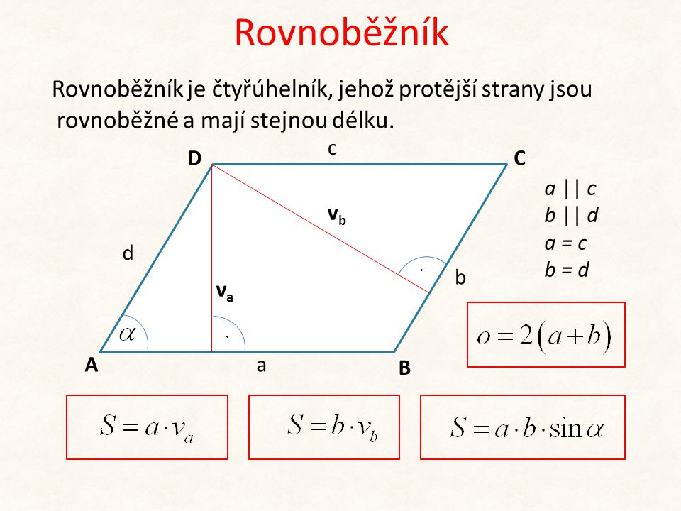 Rovnoběžník Rovnoběžník je čtyřúhelník, jehož protější strany jsou rovnoběžné a mají stejnou délku.