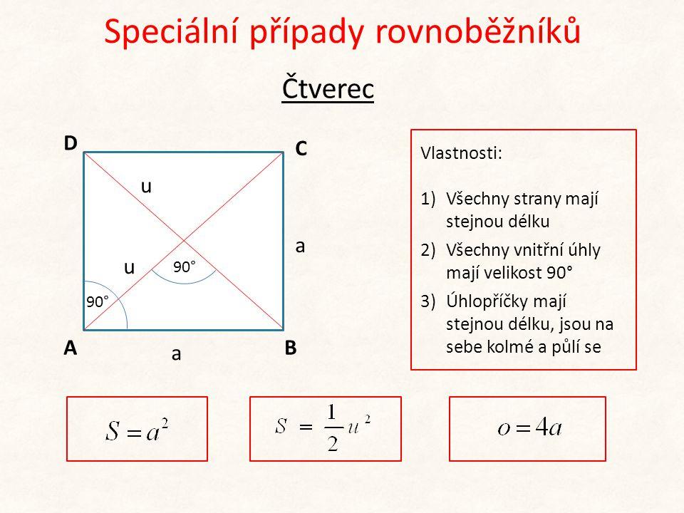 Speciální případy rovnoběžníků AB C D a u a 90° Čtverec Vlastnosti: 1)Všechny strany mají stejnou délku 2)Všechny vnitřní úhly mají velikost 90° 3)Úhlopříčky mají stejnou délku, jsou na sebe kolmé a půlí se u