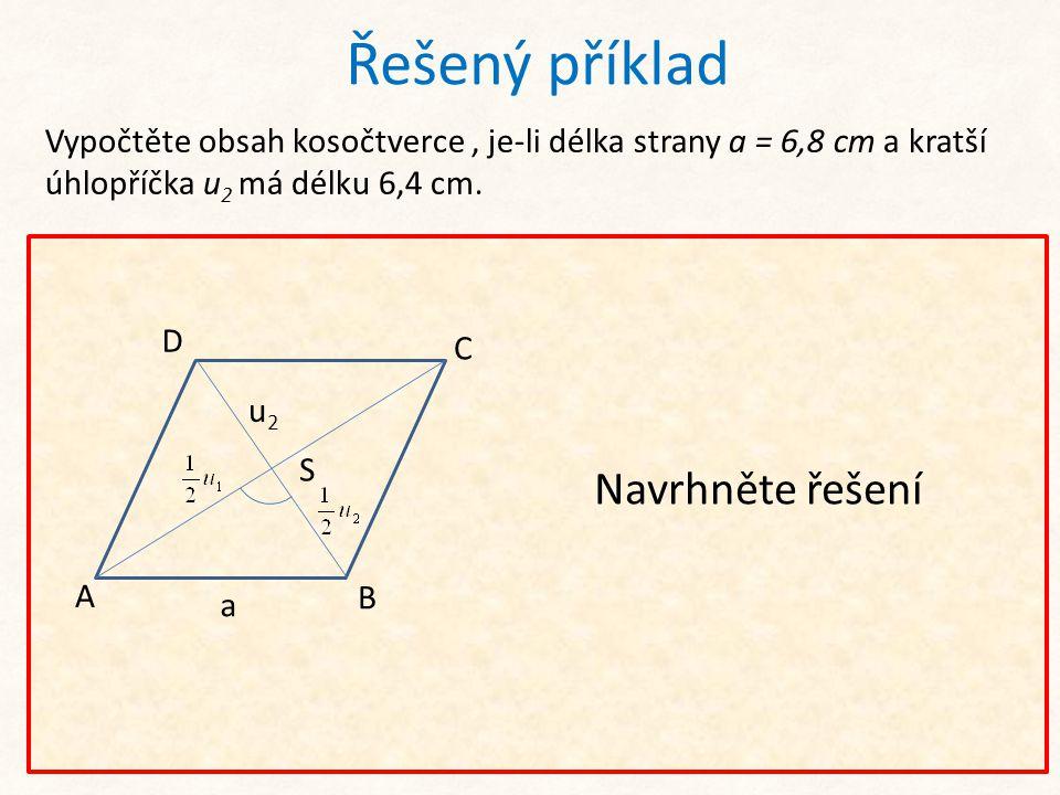 Na základě vlastností kosočtverce z pravoúhlého trojúhelníku ABS dopočteme polovinu delší úhlopříčky Řešený příklad Vypočtěte obsah kosočtverce, je-li délka strany a = 6,8 cm a kratší úhlopříčka u 2 má délku 6,4 cm.