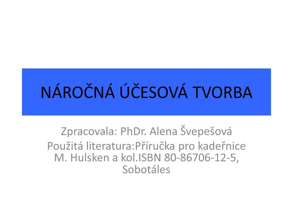 NÁROČNÁ ÚČESOVÁ TVORBA Zpracovala: PhDr. Alena Švepešová Použitá literatura:Příručka pro kadeřnice M. Hulsken a kol.ISBN 80-86706-12-5, Sobotáles