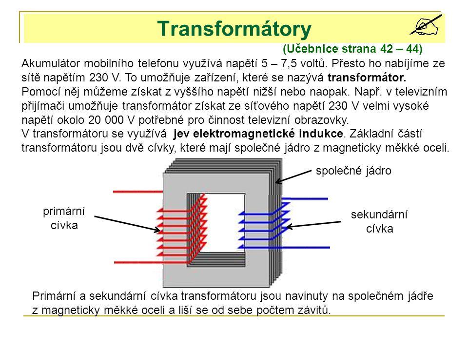 Transformátory (Učebnice strana 42 – 44) Akumulátor mobilního telefonu využívá napětí 5 – 7,5 voltů. Přesto ho nabíjíme ze sítě napětím 230 V. To umož