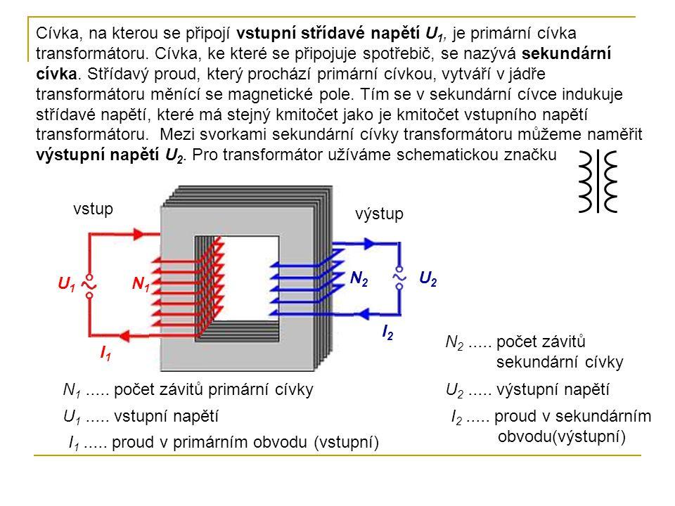 Cívka, na kterou se připojí vstupní střídavé napětí U 1, je primární cívka transformátoru. Cívka, ke které se připojuje spotřebič, se nazývá sekundárn