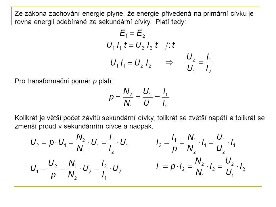 Ze zákona zachování energie plyne, že energie přivedená na primární cívku je rovna energii odebírané ze sekundární cívky. Platí tedy: Pro transformačn