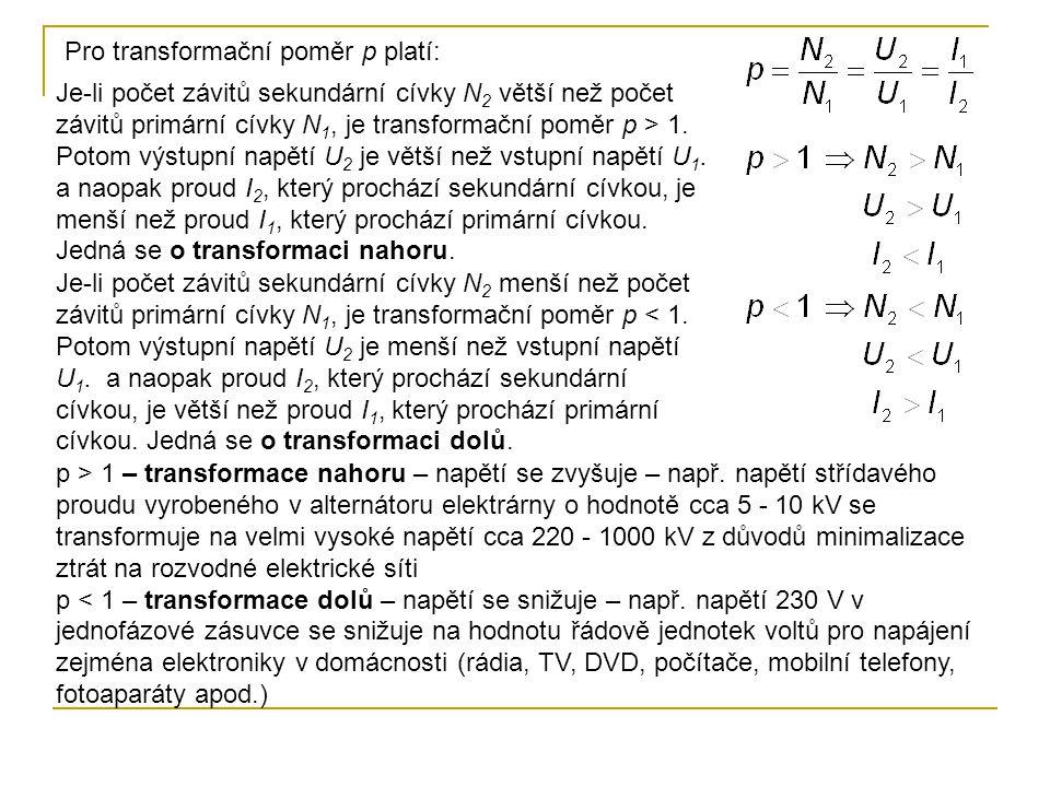 Je-li počet závitů sekundární cívky N 2 větší než počet závitů primární cívky N 1, je transformační poměr p > 1. Potom výstupní napětí U 2 je větší ne