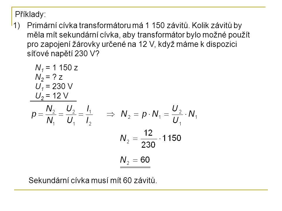 N 1 = 1 150 z N 2 = ? z U 1 = 230 V U 2 = 12 V Příklady: 1)Primární cívka transformátoru má 1 150 závitů. Kolik závitů by měla mít sekundární cívka, a