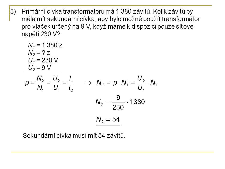N 1 = 1 380 z N 2 = ? z U 1 = 230 V U 2 = 9 V 3)Primární cívka transformátoru má 1 380 závitů. Kolik závitů by měla mít sekundární cívka, aby bylo mož