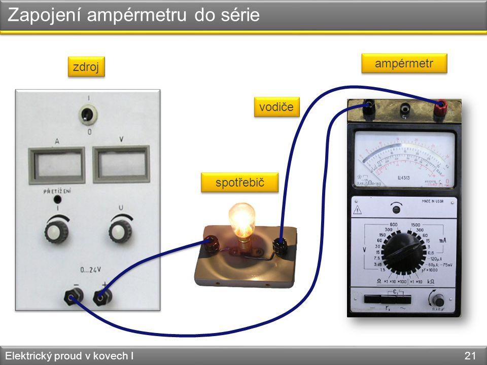 Zapojení ampérmetru do série Elektrický proud v kovech I 21 zdroj spotřebič ampérmetr vodiče