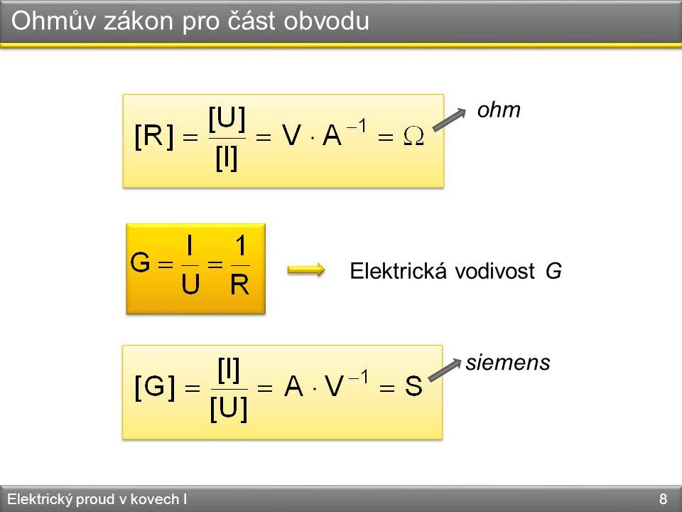 Ohmův zákon pro část obvodu Elektrický proud v kovech I 8 ohm Elektrická vodivost G siemens