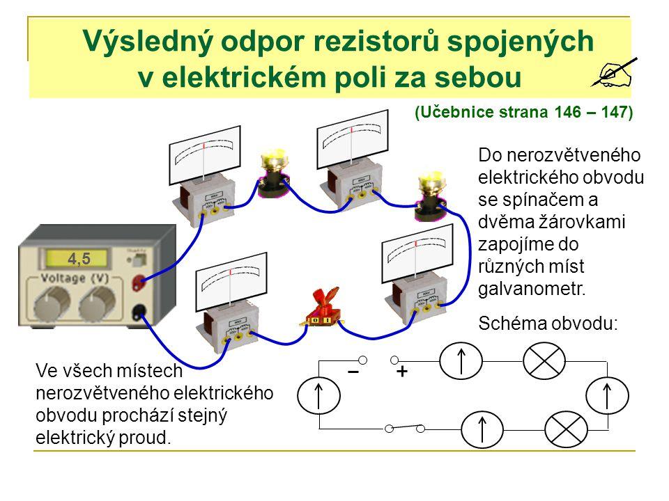 Výsledný odpor rezistorů spojených v elektrickém poli za sebou (Učebnice strana 146 – 147) 4,5 Do nerozvětveného elektrického obvodu se spínačem a dvěma žárovkami zapojíme do různých míst galvanometr.
