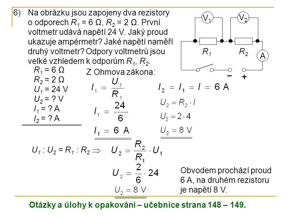 6)Na obrázku jsou zapojeny dva rezistory o odporech R 1 = 6 Ω, R 2 = 2 Ω.