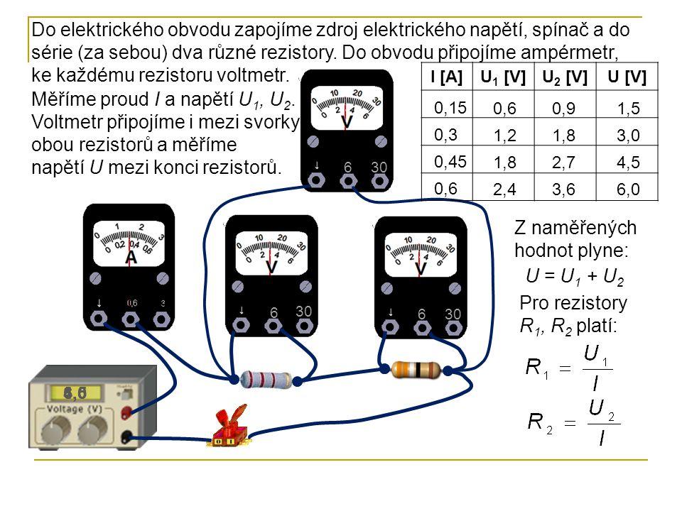 6 30 6 6 1,5 3,0 4,56,0 Do elektrického obvodu zapojíme zdroj elektrického napětí, spínač a do série (za sebou) dva různé rezistory.