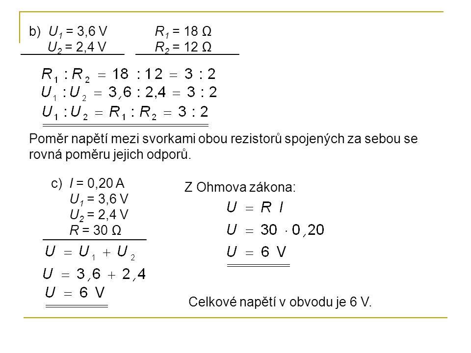 2)Dva spotřebiče o odporech 20 Ω a 30 Ω jsou zapojeny v elektrickém obvodu za sebou.
