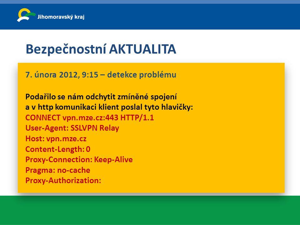 Bezpečnostní AKTUALITA 7. února 2012, 9:15 – detekce problému Podařilo se nám odchytit zmíněné spojení a v http komunikaci klient poslal tyto hlavičky