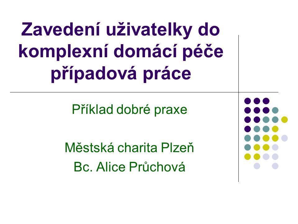Zavedení uživatelky do komplexní domácí péče případová práce Příklad dobré praxe Městská charita Plzeň Bc.
