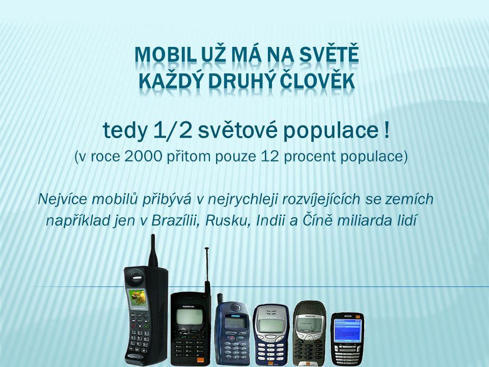 tedy 1/2 světové populace ! (v roce 2000 přitom pouze 12 procent populace) Nejvíce mobilů přibývá v nejrychleji rozvíjejících se zemích například jen