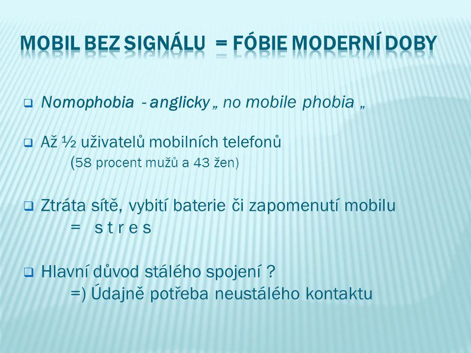 """ Nomophobia - anglicky """" no mobile phobia """"  Až ½ uživatelů mobilních telefonů ( 58 procent mužů a 43 žen)  Ztráta sítě, vybití baterie či zapomenu"""