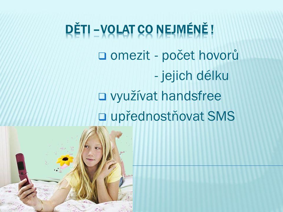  omezit - počet hovorů - jejich délku  využívat handsfree  upřednostňovat SMS