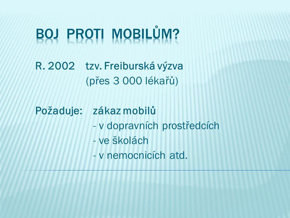 R. 2002 tzv. Freiburská výzva (přes 3 000 lékařů) Požaduje: zákaz mobilů - v dopravních prostředcích - ve školách - v nemocnicích atd.