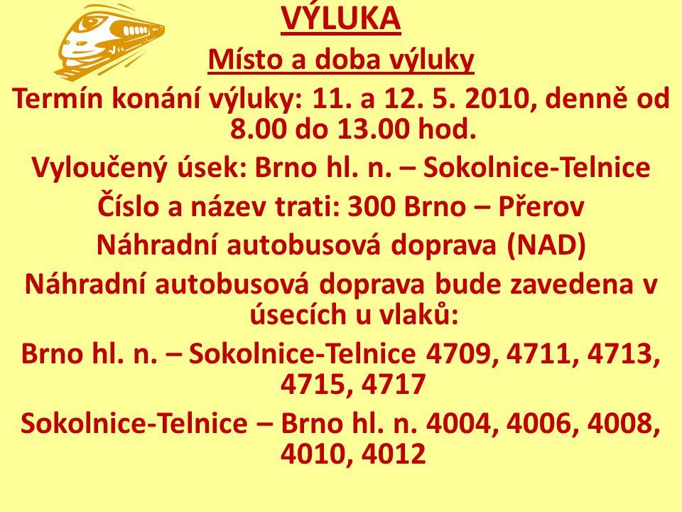 VÝLUKA Místo a doba výluky Termín konání výluky: 11. a 12. 5. 2010, denně od 8.00 do 13.00 hod. Vyloučený úsek: Brno hl. n. – Sokolnice-Telnice Číslo