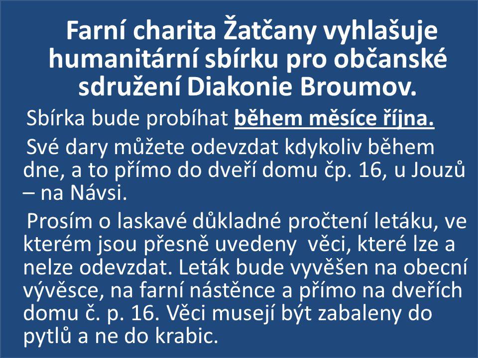 Farní charita Žatčany vyhlašuje humanitární sbírku pro občanské sdružení Diakonie Broumov. Sbírka bude probíhat během měsíce října. Své dary můžete od