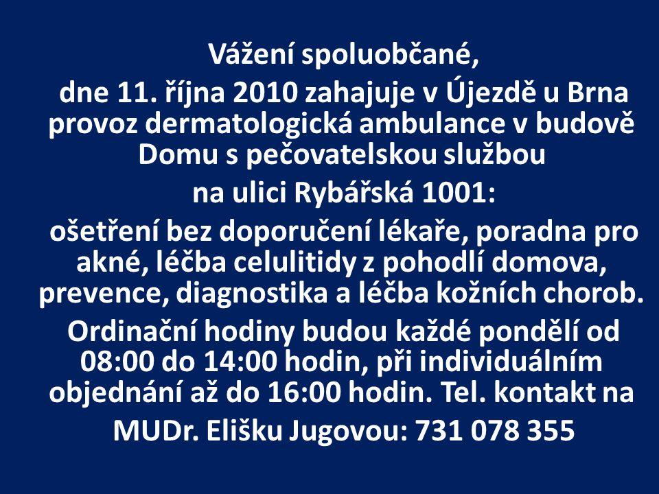 Vážení spoluobčané, dne 11. října 2010 zahajuje v Újezdě u Brna provoz dermatologická ambulance v budově Domu s pečovatelskou službou na ulici Rybářsk