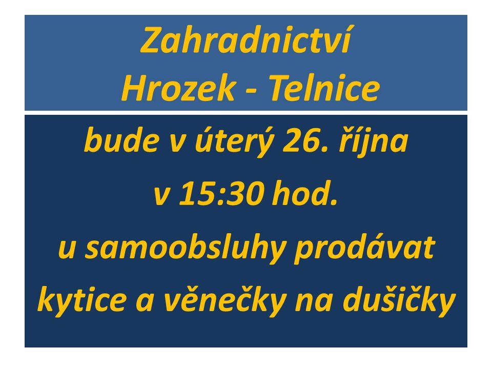 Zahradnictví Hrozek - Telnice bude v úterý 26. října v 15:30 hod. u samoobsluhy prodávat kytice a věnečky na dušičky