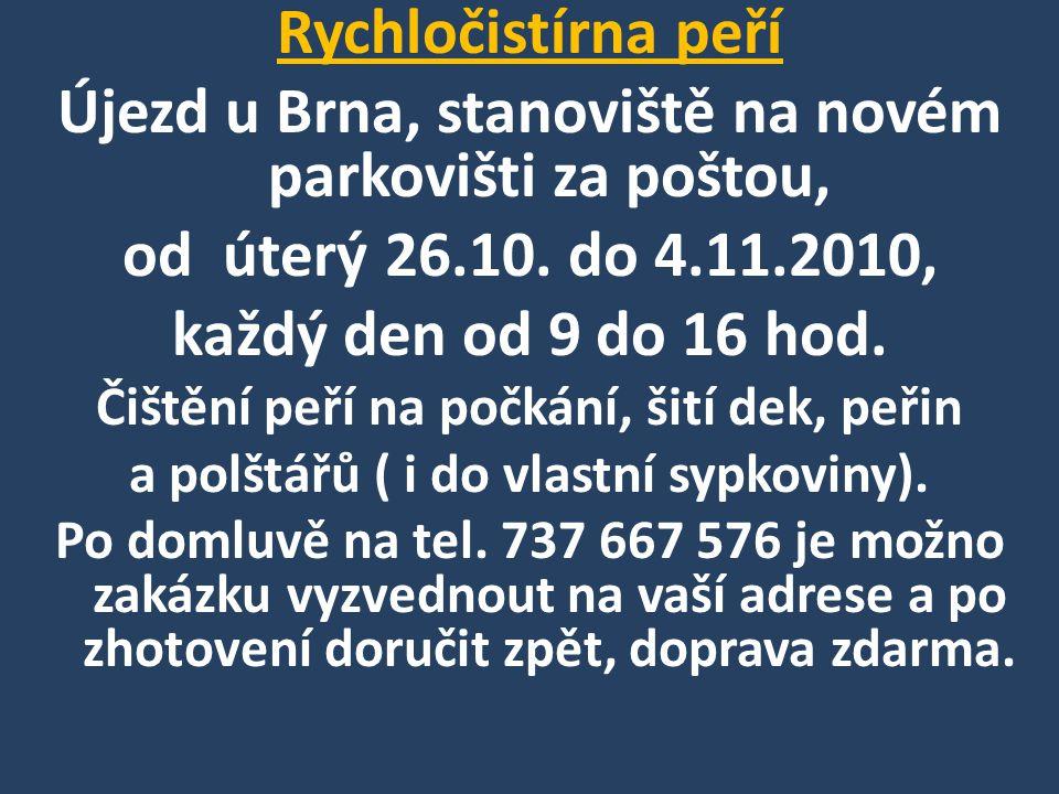 Rychločistírna peří Újezd u Brna, stanoviště na novém parkovišti za poštou, od úterý 26.10. do 4.11.2010, každý den od 9 do 16 hod. Čištění peří na po