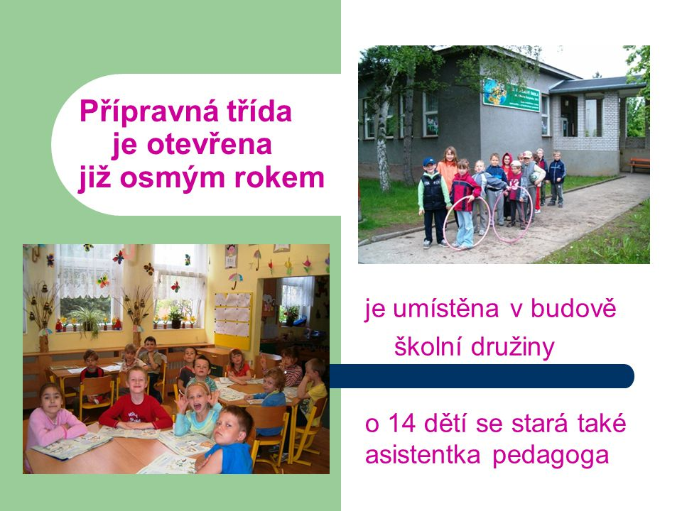 Přípravná třída je otevřena již osmým rokem je umístěna v budově školní družiny o 14 dětí se stará také asistentka pedagoga