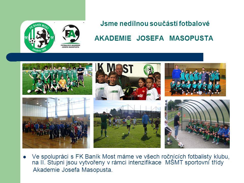Jsme nedílnou součástí fotbalové AKADEMIE JOSEFA MASOPUSTA  Ve spolupráci s FK Baník Most máme ve všech ročnících fotbalisty klubu, na II. Stupni jso