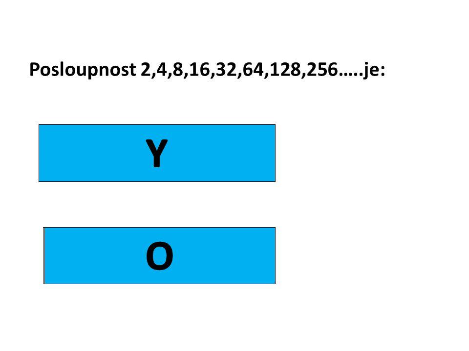Posloupnost 2,4,8,16,32,64,128,256…..je: aritmetická geometrická