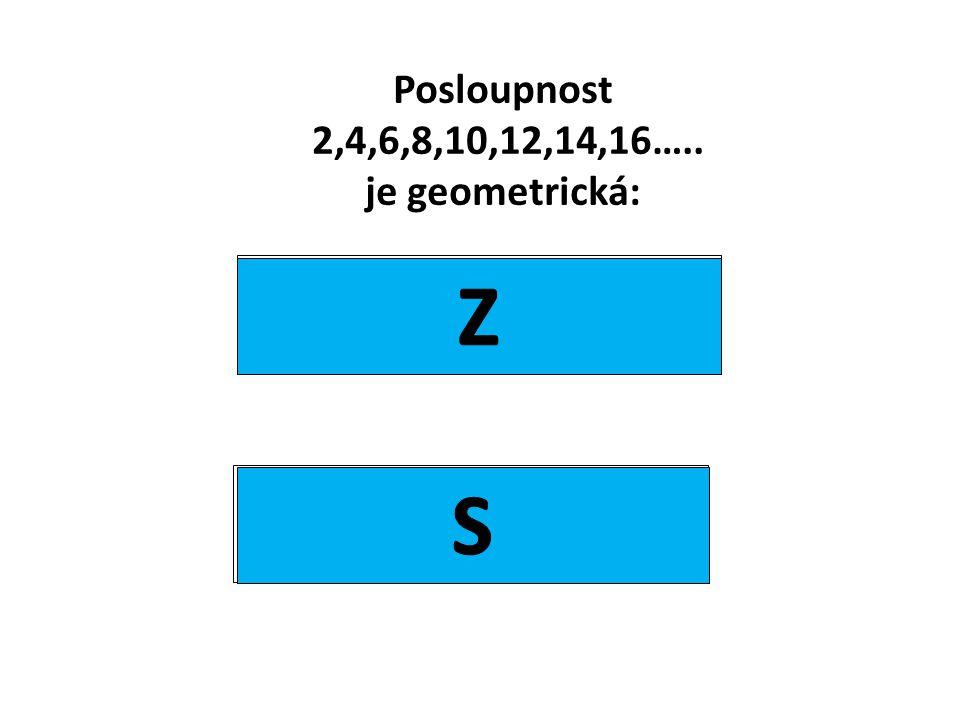 Posloupnost 2,4,6,8,10,12,14,16….. je geometrická: ano ne