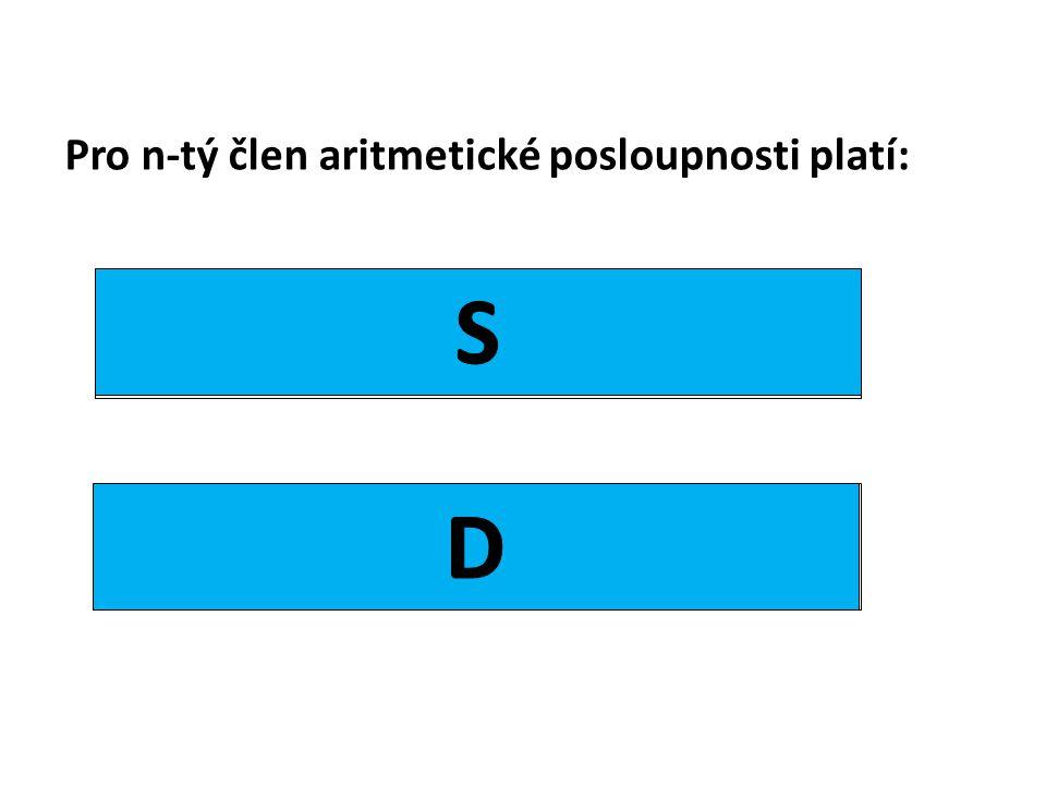 Pro n-tý člen aritmetické posloupnosti platí: a n = a 1 + (n-1).d a n = a 1.q n-1
