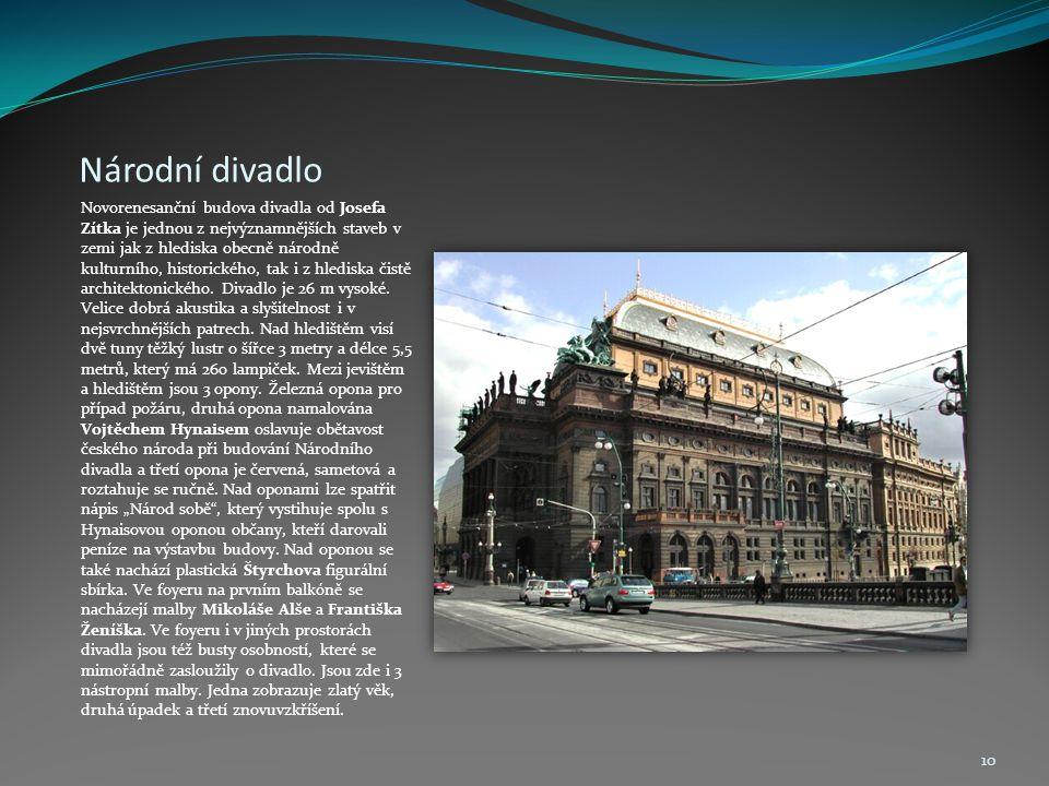 Národní divadlo Novorenesanční budova divadla od Josefa Zítka je jednou z nejvýznamnějších staveb v zemi jak z hlediska obecně národně kulturního, historického, tak i z hlediska čistě architektonického.