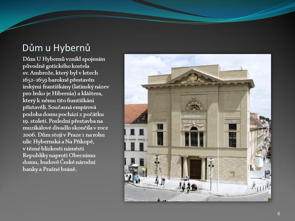 Dům u Hybernů Dům U Hybernů vznikl spojením původně gotického kostela sv. Ambrože, který byl v letech 1652–1659 barokně přestavěn irskými františkány