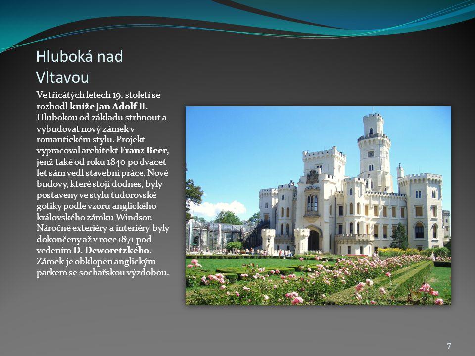 Hluboká nad Vltavou Ve třicátých letech 19. století se rozhodl kníže Jan Adolf II. Hlubokou od základu strhnout a vybudovat nový zámek v romantickém s