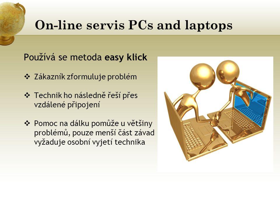 On-line servis PCs and laptops Používá se metoda easy klick  Zákazník zformuluje problém  Technik ho následně řeší přes vzdálené připojení  Pomoc na dálku pomůže u většiny problémů, pouze menší část závad vyžaduje osobní vyjetí technika