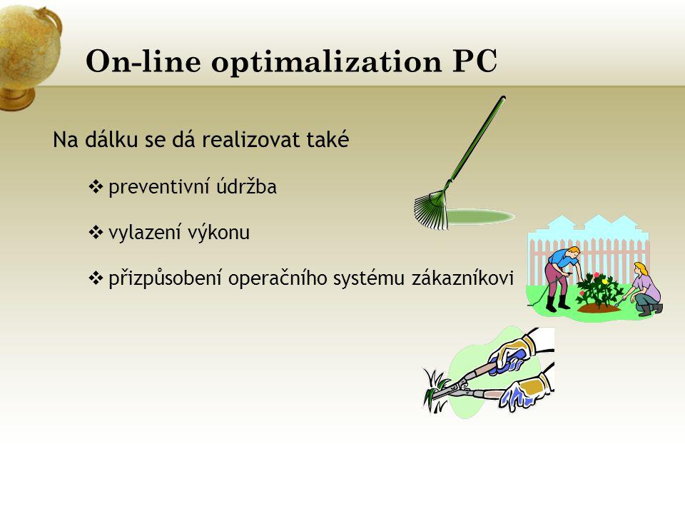 On-line optimalization PC Na dálku se dá realizovat také  preventivní údržba  vylazení výkonu  přizpůsobení operačního systému zákazníkovi