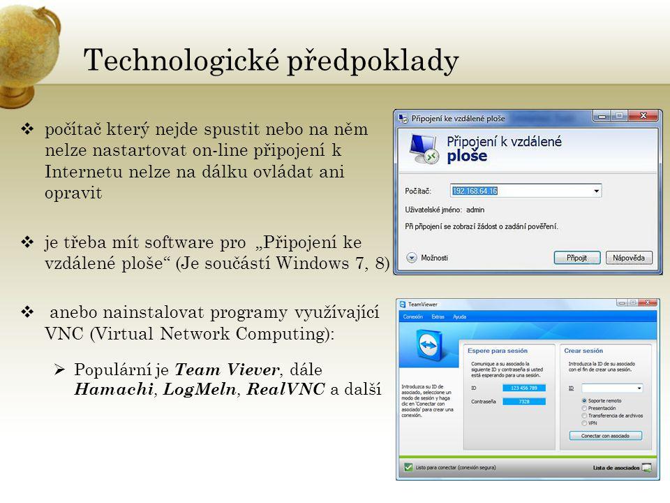 """Technologické předpoklady  počítač který nejde spustit nebo na něm nelze nastartovat on-line připojení k Internetu nelze na dálku ovládat ani opravit  je třeba mít software pro """"Připojení ke vzdálené ploše (Je součástí Windows 7, 8)  anebo nainstalovat programy využívající VNC (Virtual Network Computing):  Populární je Team Viever, dále Hamachi, LogMeln, RealVNC a další"""
