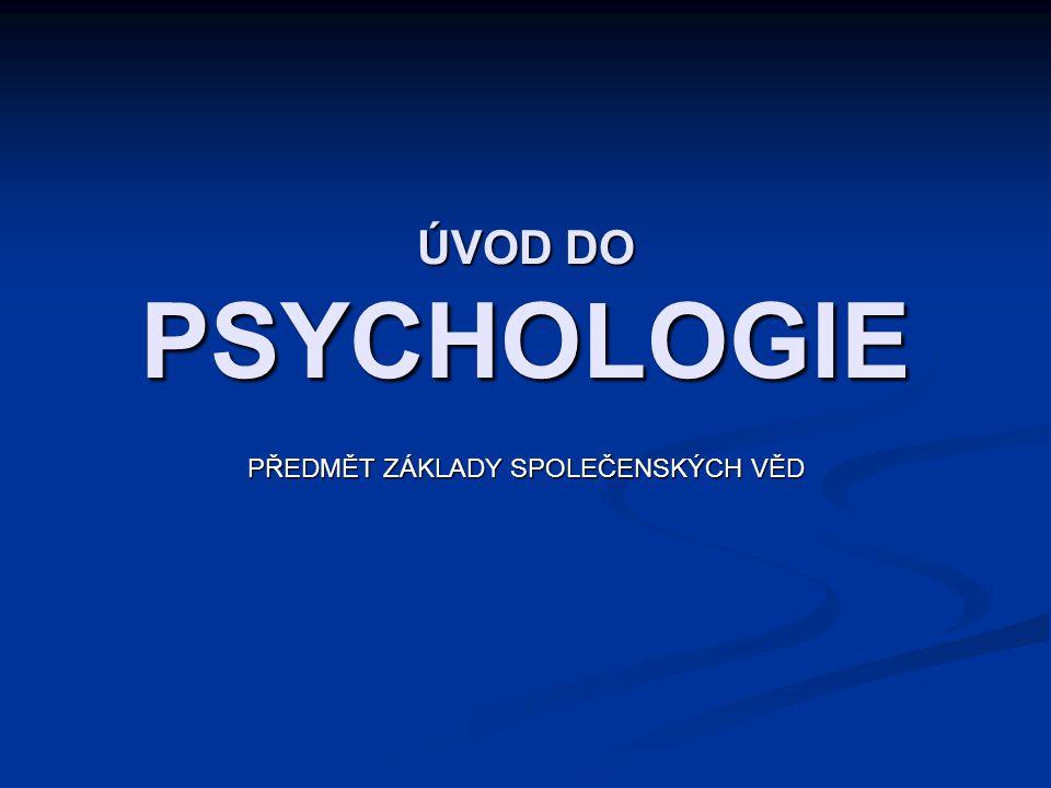 ÚVOD DO PSYCHOLOGIE PŘEDMĚT ZÁKLADY SPOLEČENSKÝCH VĚD