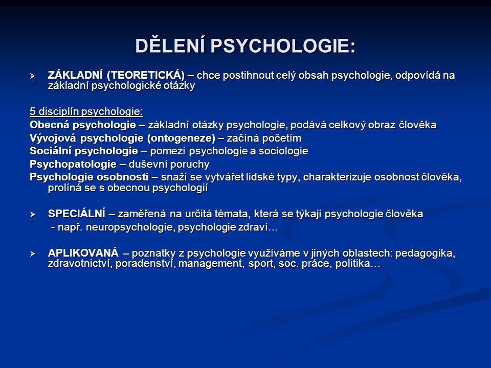 DĚLENÍ PSYCHOLOGIE:  ZÁKLADNÍ (TEORETICKÁ) – chce postihnout celý obsah psychologie, odpovídá na základní psychologické otázky 5 disciplín psychologi