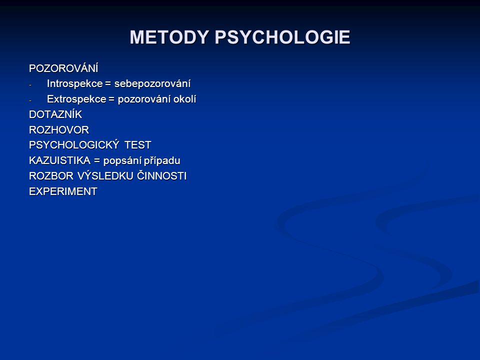 METODY PSYCHOLOGIE POZOROVÁNÍ - Introspekce = sebepozorování - Extrospekce = pozorování okolí DOTAZNÍKROZHOVOR PSYCHOLOGICKÝ TEST KAZUISTIKA = popsání
