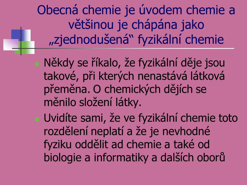 """Obecná chemie je úvodem chemie a většinou je chápána jako """"zjednodušená"""" fyzikální chemie  Někdy se říkalo, že fyzikální děje jsou takové, při kterýc"""